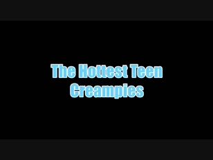 Hottest Teen Creampies - Compilation